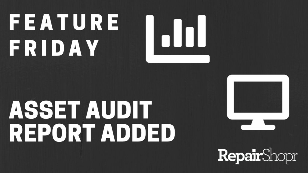 Feature Friday – Asset Audit Report Now Available!