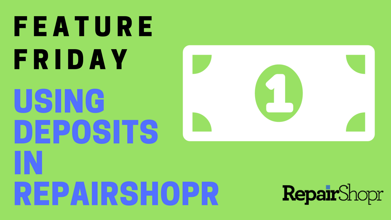 Feature Friday – Using RepairShopr's Deposit Feature