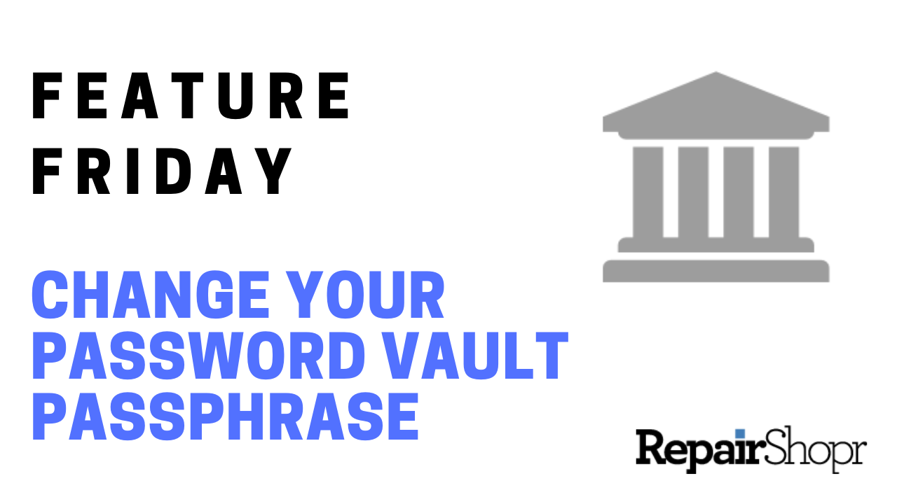 Feature Friday – You Can Now Change Your Password Vault Passphrase!