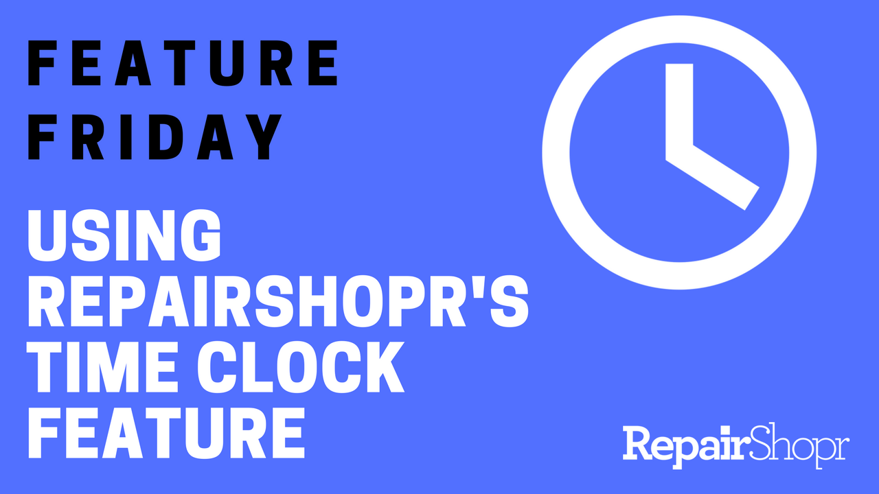 Feature Friday – Using RepairShopr's Time Clock Feature
