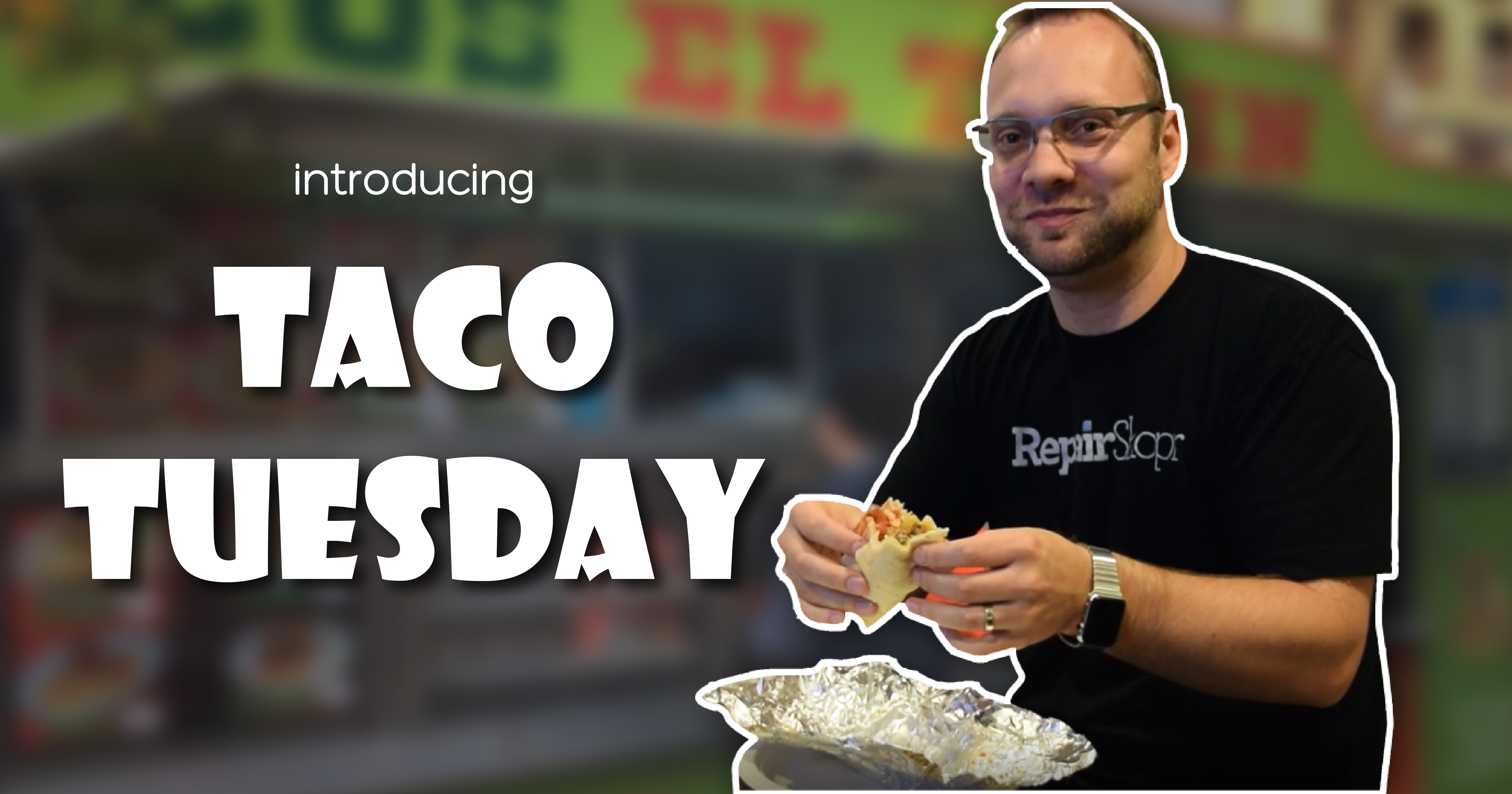 Taco Tuesday by RepairShopr