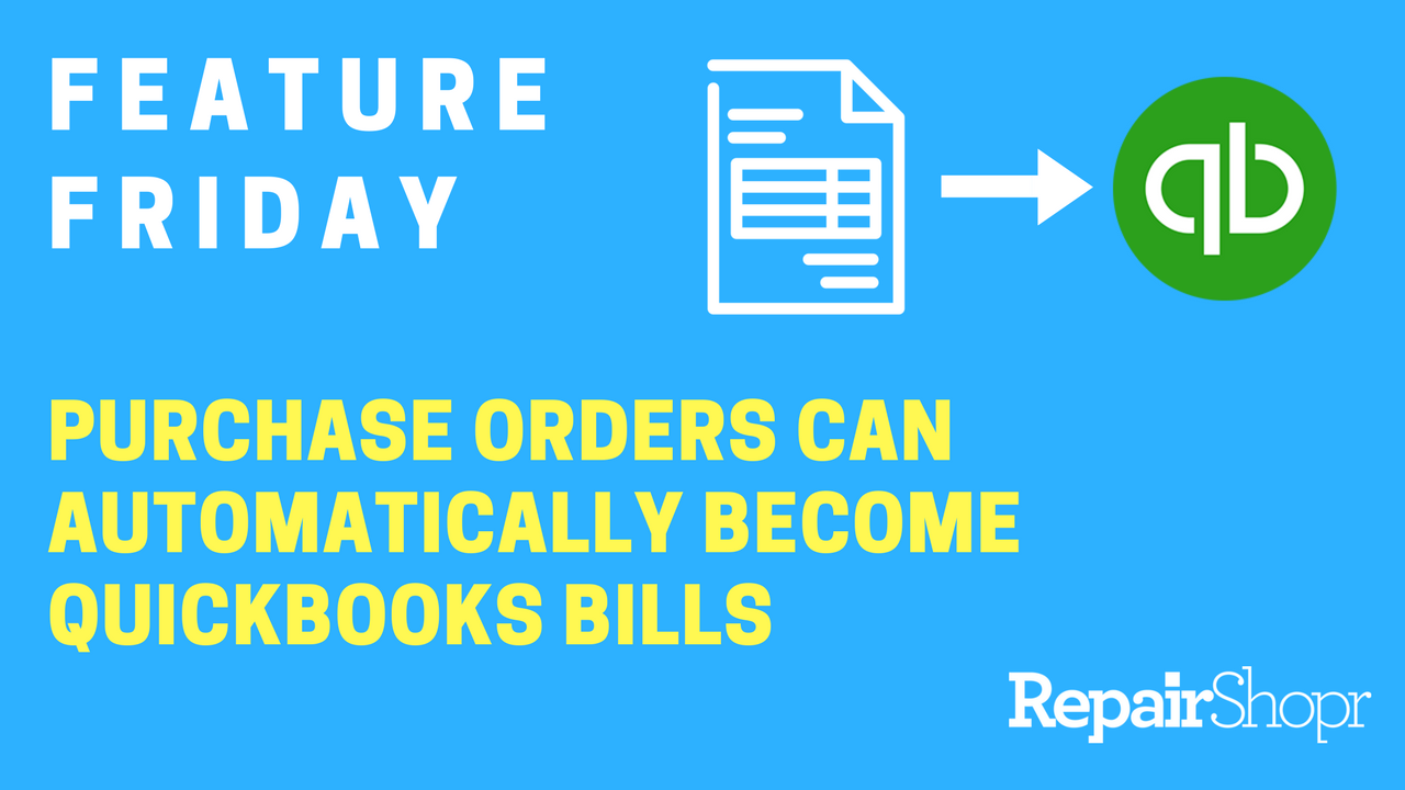 Purchase Orders now become Quickbooks bills