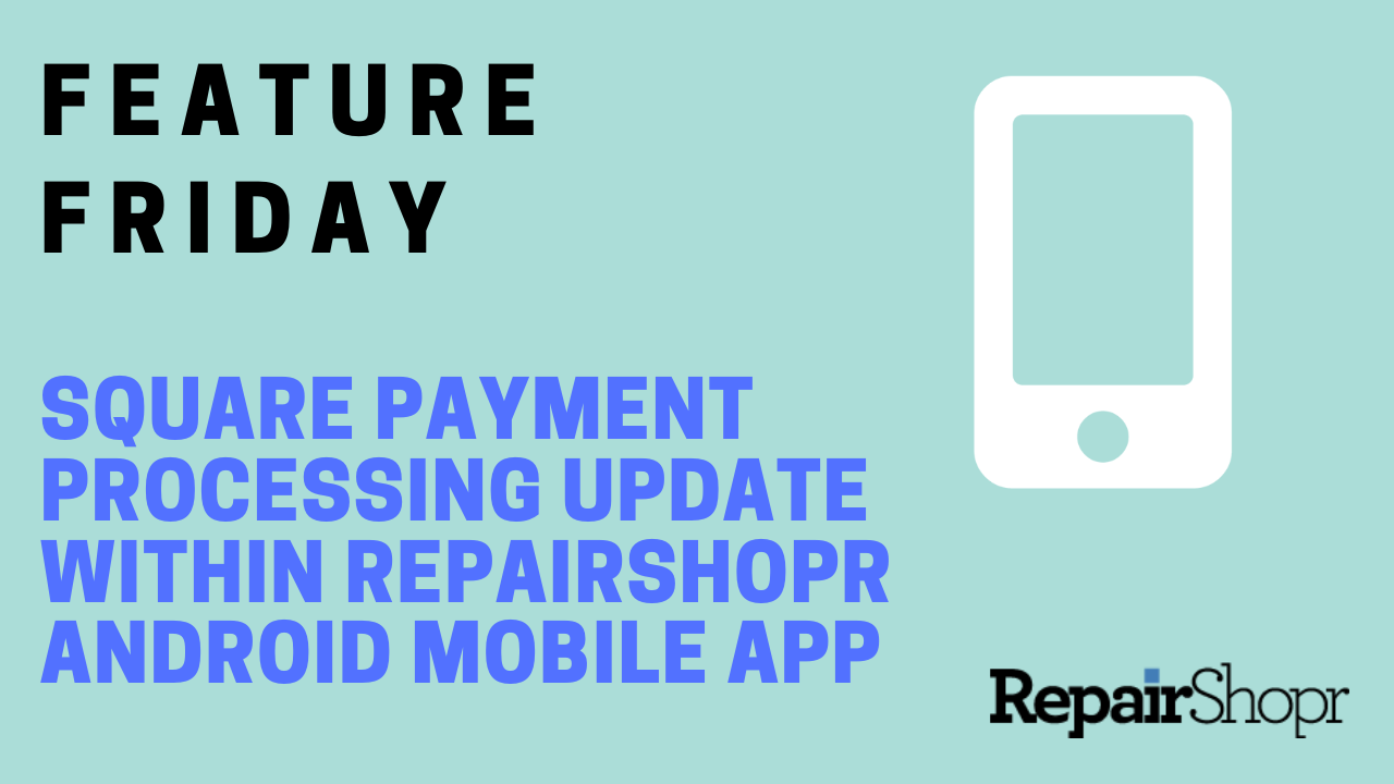 Feature Friday – RepairShopr Android App Square Payment Updates