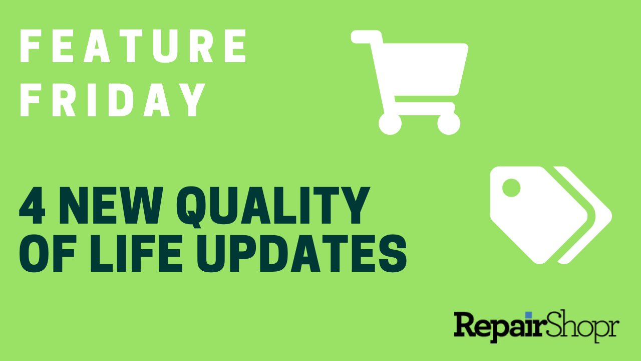 "Feature Friday – 4 New User-Requested ""Quality of Life"" Improvements to RepairShopr"