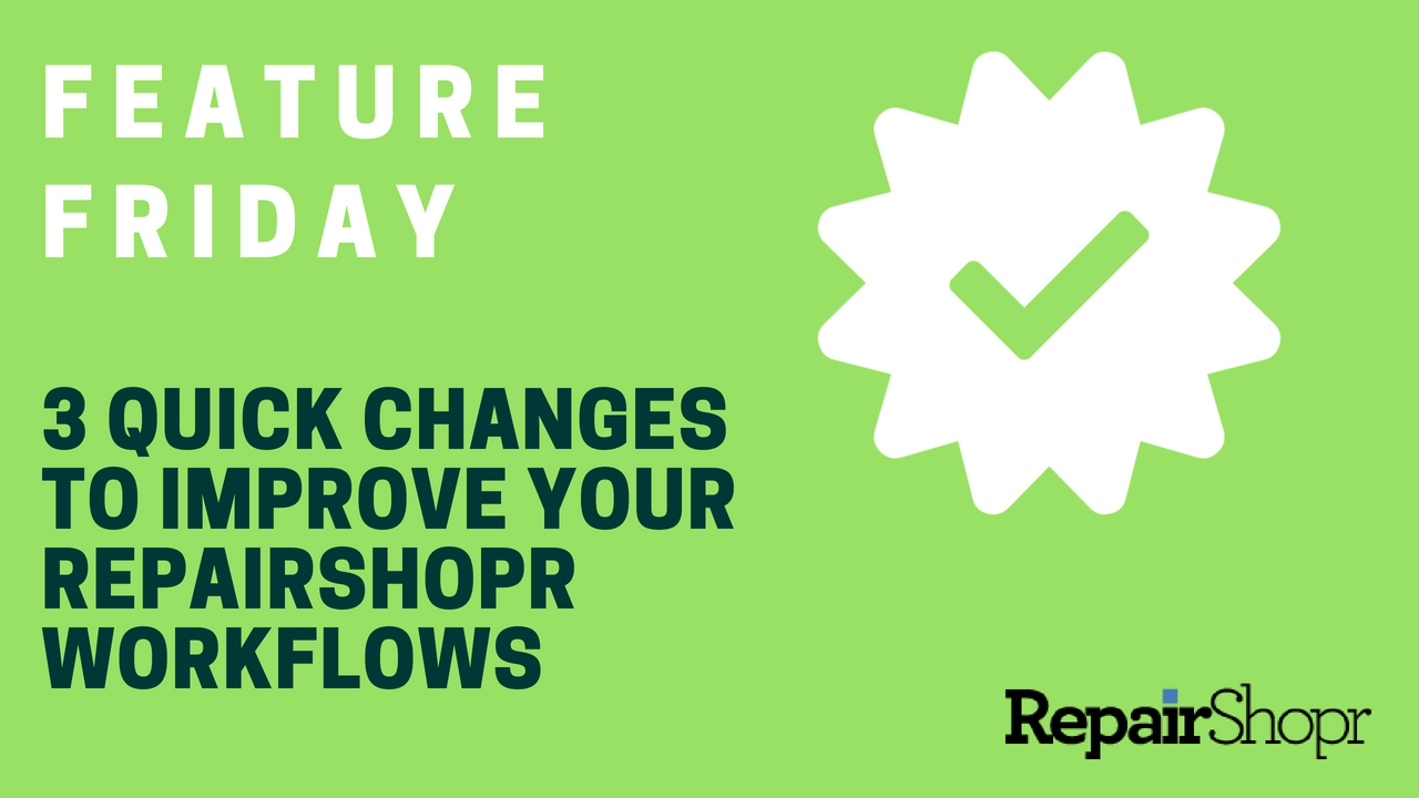 Feature Friday – 3 Quick Changes to Improve Your Workflows in RepairShopr
