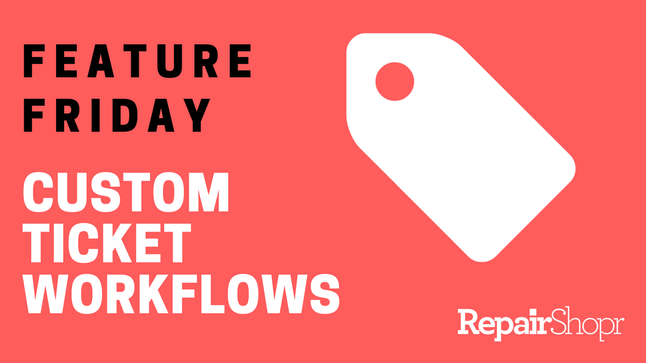 Feature Friday – Custom Ticket Workflows are Now Available in RepairShopr!