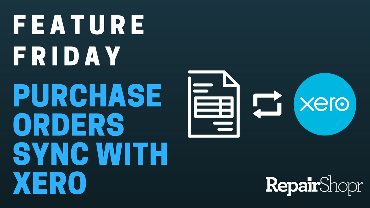Feature Friday – RepairShopr Purchase Orders Now Sync with Xero Accounting!