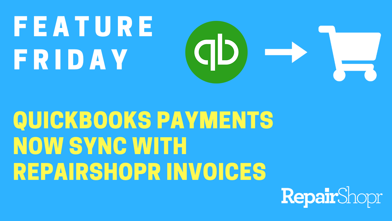 Feature Friday – QuickBooks Online Payments now sync with RepairShopr Invoices!