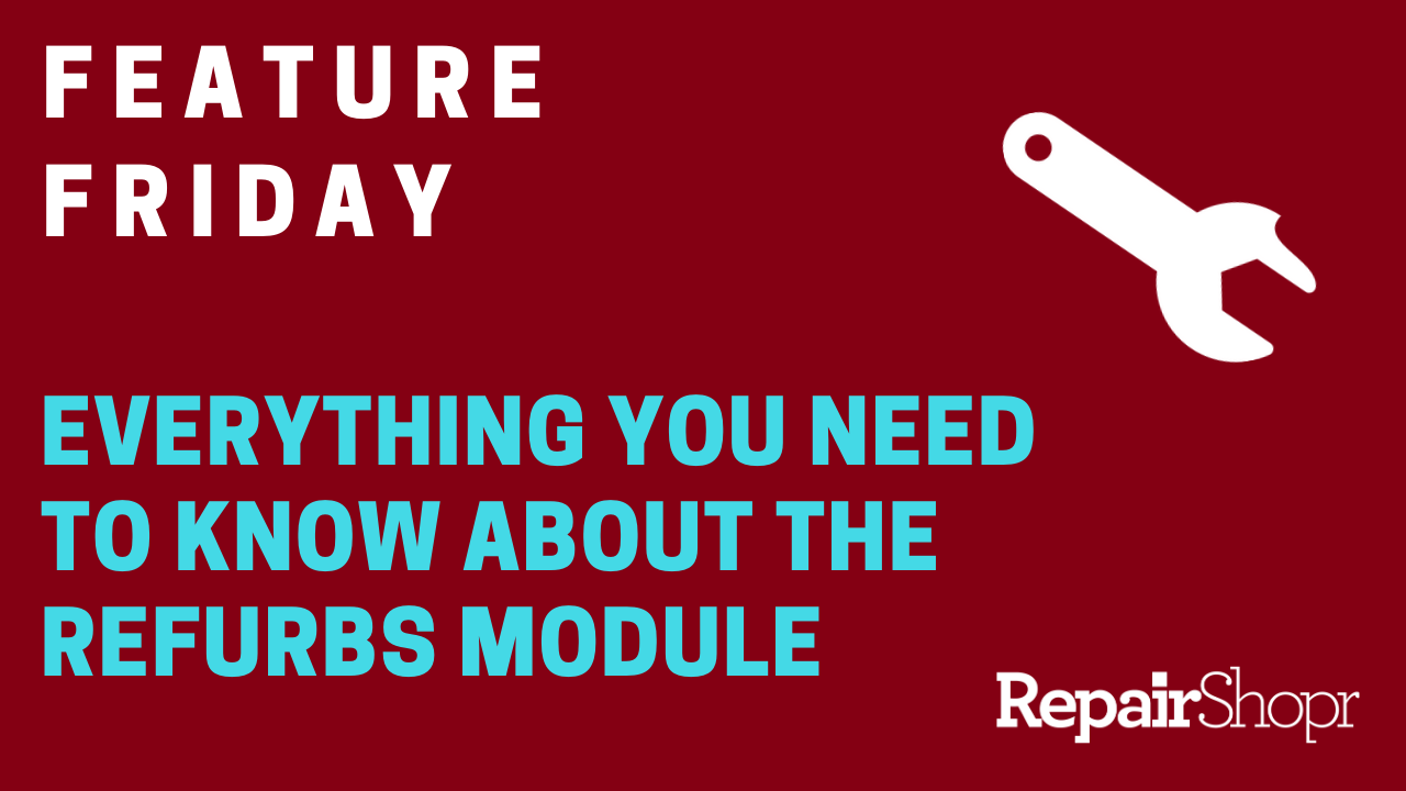 Feature Friday – RepairShopr's Refurbs Module