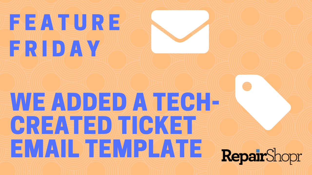 Feature Friday – Tech-Created Ticket Email Template