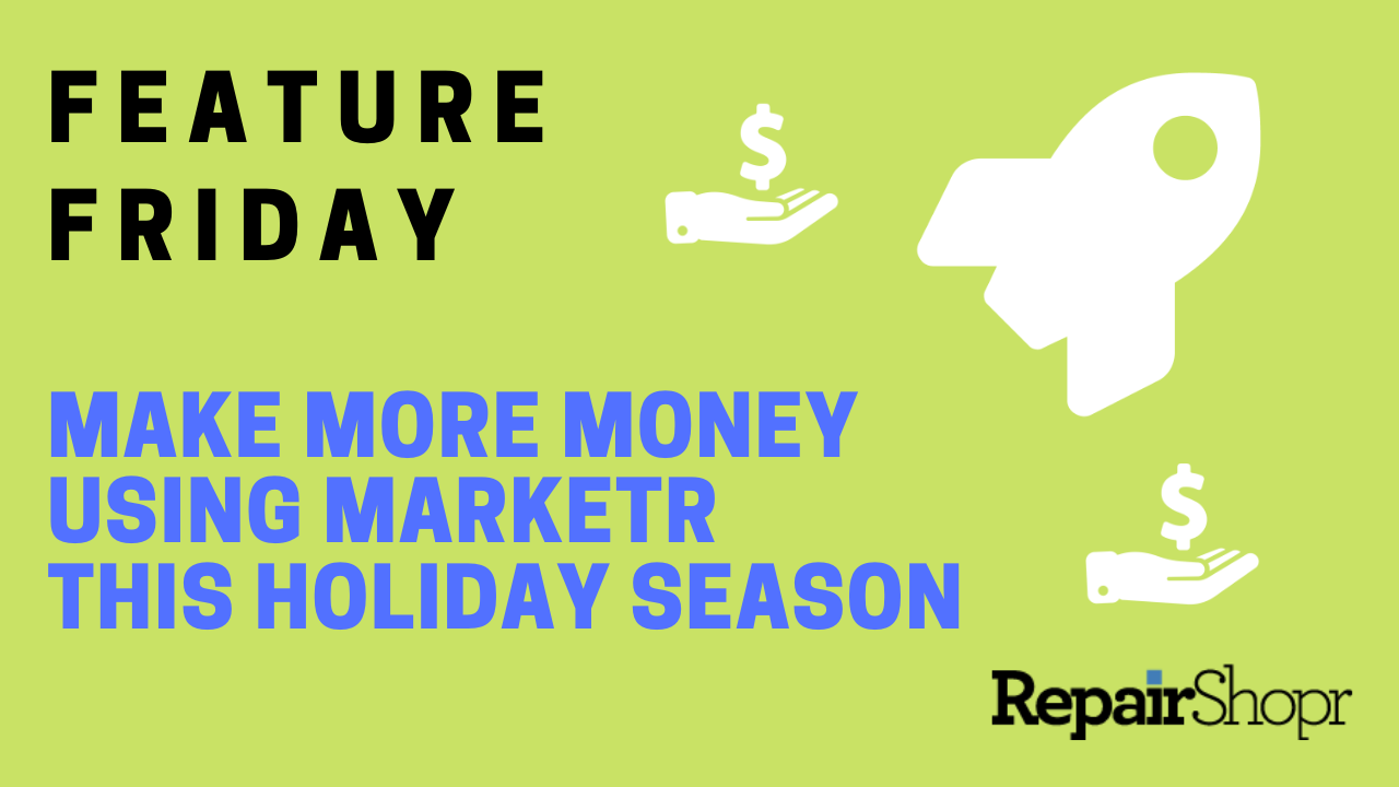 Feature Friday – Using Marketr to Generate More Revenue This Holiday Season